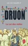 La Loi des mâles (Les rois maudits, #4) - Maurice Druon