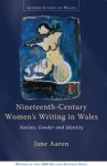Nineteenth-Century Women's Writing in Wales: Nation, Gender and Identity - Jane E. Aaron