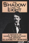 The Shadow And The Light: A Defence Of Daniel Dunglas Home, The Medium - Elizabeth Jenkins
