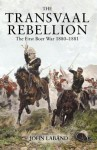 The Transvaal Rebellion: The First Boer War, 1880-1881 - John Laband