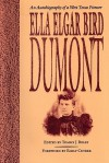 Ella Elgar Bird Dumont: An Autobiography of a West Texas Pioneer - Ella Elgar Bird Dumont, Tommy J. Boley