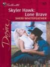 Skyler Hawk: Lone Brave (Harlequin Desire) - Sheri Whitefeather