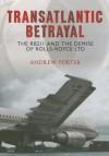 Transatlantic Betrayal: The RB211 and the Demise of Rolls-Royce Ltd - Andrew Porter