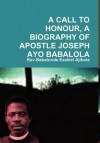 A Call to Honour, a Biography of Apostle Joseph Ayo Babalola - Babatunde Ezekiel Ajibola