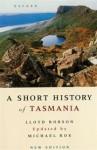 A Short History Of Tasmania - Leslie Lloyd Robson, Michael Roe