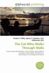 The Cat Who Walks Through Walls - Frederic P. Miller, Agnes F. Vandome, John McBrewster