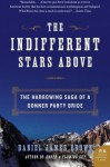 The Indifferent Stars Above: The Harrowing Saga of a Donner Party Bride (P.S.) - Daniel James Brown