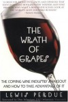 The Wrath of Grapes: The Coming Wine Industry Shakeout And How To Take Advantage Of It - Lewis Perdue, Don Sebastiani