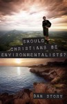 Should Christians Be Environmentalists? - Dan Story