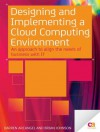 Designing and Implementing a Cloud Computing Environment: An Approach to Align the Needs of Business with It - Darren Arcangel, Brian Johnson