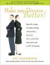 Make Any Divorce Better! - Ed Sherman, Warren Farrell, Ph.D.