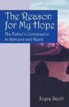The Reason for My Hope: The Father's Compassion in Sickness and Death - Joyce Scott