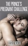 The Prince's Pregnant Challenge - Leslie North