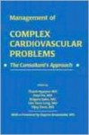 Consultants Approach to Complex Cardiovascular Problems - Lim Yean Leng, Shigeru Saito, Vijay Dave, Thach N. Nguyen