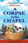 A Corpse in the Chapel (First Ladies Club Book 3) - J.B. Hawker