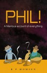 Phil!: A hilarious account of everything - Mr R P Momsen