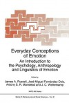 Everyday Conceptions of Emotion: An Introduction to the Psychology, Anthropology and Linguistics of Emotion - J.A. Russell, Jose-Miguel Fernandez-Dols, Anthony S.R. Manstead, Jane C. Wellenkamp