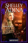 A Lady of Integrity - Shelley Adina