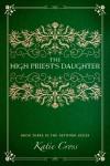 The High Priest's Daughter - Katie Cross
