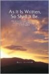 As It Is Written, So Shall It Be. - Bill Wilson