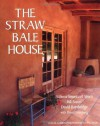 The Straw Bale House (Real Goods Independent Living Book) - Athena Swentzell Steen, Bill Steen, David Bainbridge