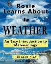 Rosie Learns About the Weather: An Easy Introduction to Meteorology (Rosie Learns About Science) (Volume 2) - Diane Kirkpatrick, Melissa Kirkpatrick