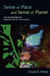 Sense of Place and Sense of Planet: The Environmental Imagination of the Global - Ursula K. Heise