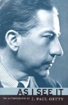 As I See It: The Autobiography of J. Paul Getty - J. Paul Getty
