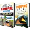 Camping Box Set: Camping Hacks and Delicious Campfire Recipes to Make Your Camping Trip Unforgettable (Backpacking & Fishing) - Sarah Benson, Julie Peck