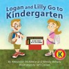 Logan and Lilly Go to Kindergarten - Alexander McNeece, Wendy Betway, Jeff Covieo