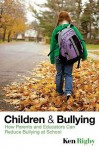 Children and Bullying: How Parents and Educators Can Reduce Bullying at School - Ken Rigby
