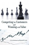 Competing for Customers and Winning with Value: Breakthrough Strategies for Market Dominance - R. Eric Reidenbach, Reginald W. Goeke