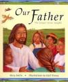 Our Father: The Prayer Jesus Taught - Mary Joslin, Gail Newey