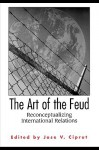 The Art of the Feud: Reconceptualizing International Relations - Jose V. Ciprut