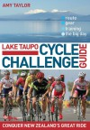 Lake Taupo Cycle Challenge Guide: Conquer New Zealand's Great Ride - Amy Taylor