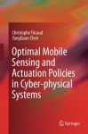 Optimal Mobile Sensing and Actuation Policies in Cyber-physical Systems - Christophe Tricaud, YangQuan Chen