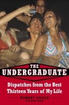 The Undergraduate: Dispatches from the Best Thirteen Years of My Life - Mickey Rapkin, Robert Shuck