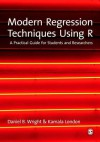 Modern Regression Techniques Using R: A Practical Guide - Daniel B. Wright, Kamala London