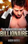 The Alpha Billionaire and the Bookkeeper: Gay Alpha Billionaire MM Romance (Gay Romance, Gay Billionaire, MM Romance) - Aiden Bates