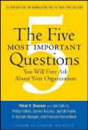 The Five Most Important Questions You Will Ever Ask about Your Organization: An Inspiring Tool for Organizations and the People Who Lead Them - Peter F. Drucker, Philip Kotler, Frances Hesselbein, James C. Collins, Judith Rodin, V. Kasturi Rangan, James M. Kouzes