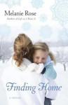 Finding Home: A Novel - Melanie Rose