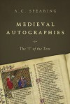 "Medieval Autographies: The ""I"" of the Text - A.C. Spearing"