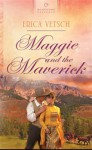 Maggie and the Maverick - Erica Vetsch