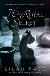 His Royal Secret - Lilah Pace