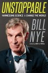 Unstoppable: Harnessing Science to Change the World - Bill Nye, Corey S. Powell