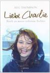 Liebe Charlie: Briefe an meine verlorene Tochter - Reg Thompson, Maria Zybak