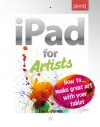 iPad for Artists: How to Make Great Art with Your Tablet - Dani Jones