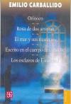 Orinoco; Rosa de DOS Aromas; El Mar y Sus Misterios; Escrito En El Cuerpo de La Noche; Los Esclavos de Estambul - Emilio Carballido