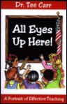 All Eyes Up Here! a Portrait of Effective Teaching - Tee Carr