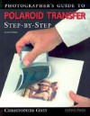 Photographer's Guide to Polaroid Transfer: Step-by-Step - Christopher Grey
